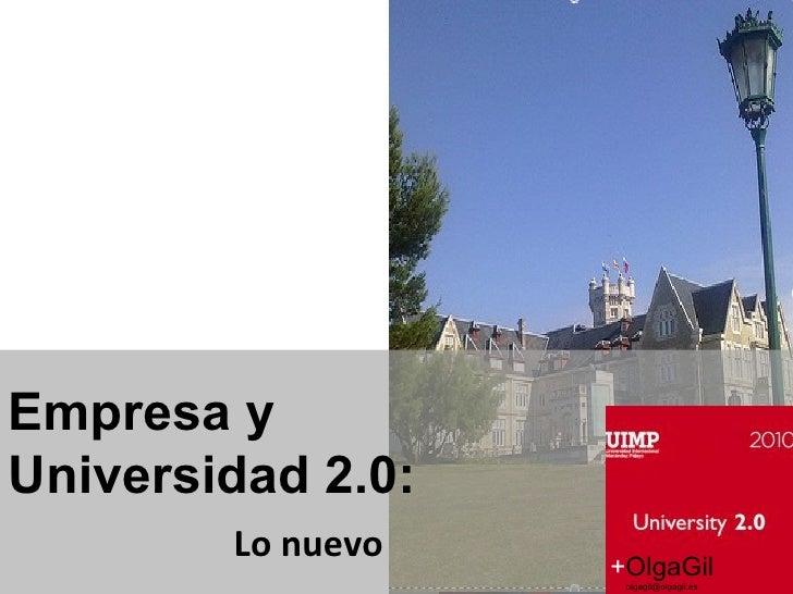 Empresa y Universidad 2.0: Lo nuevo + OlgaGil [email_address] 6 septiembre