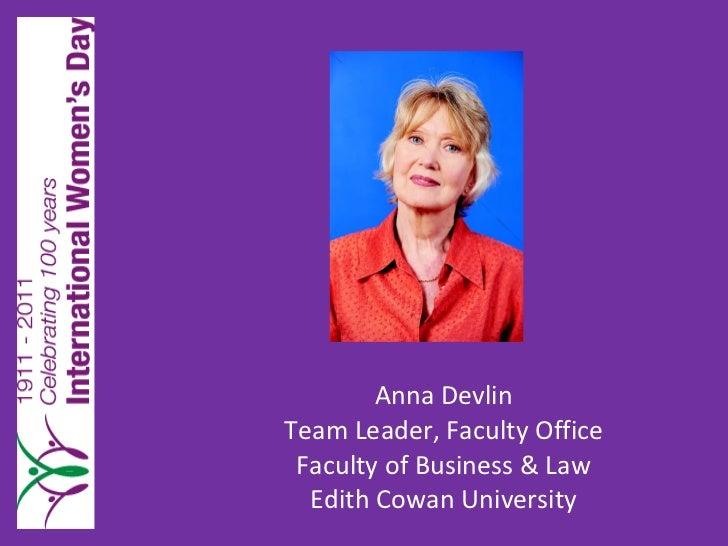 Anna Devlin Team Leader, Faculty Office Faculty of Business & Law Edith Cowan University