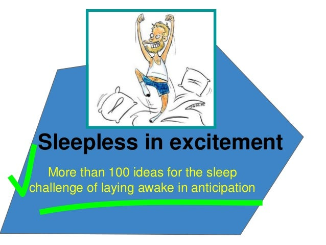 Sleepless in excitement   More than 100 ideas for the sleepchallenge of laying awake in anticipation