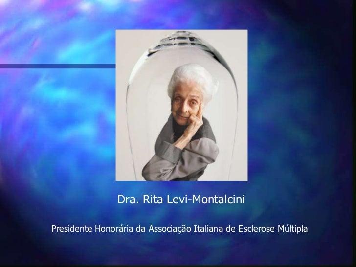 Dra. Rita Levi-MontalciniPresidente Honorária da Associação Italiana de Esclerose Múltipla