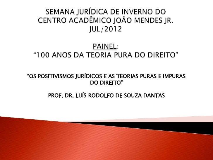 """""""OS POSITIVISMOS JURÍDICOS E AS TEORIAS PURAS E IMPURAS                      DO DIREITO""""       PROF. DR. LUÍS RODOLFO DE S..."""