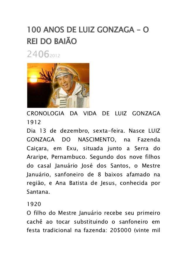 100 ANOS DE LUIZ GONZAGA – OREI DO BAIÃO24062012CRONOLOGIA DA VIDA DE LUIZ GONZAGA1912Dia 13 de dezembro, sexta-feira. Nas...