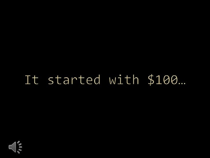 It started with $100…<br />