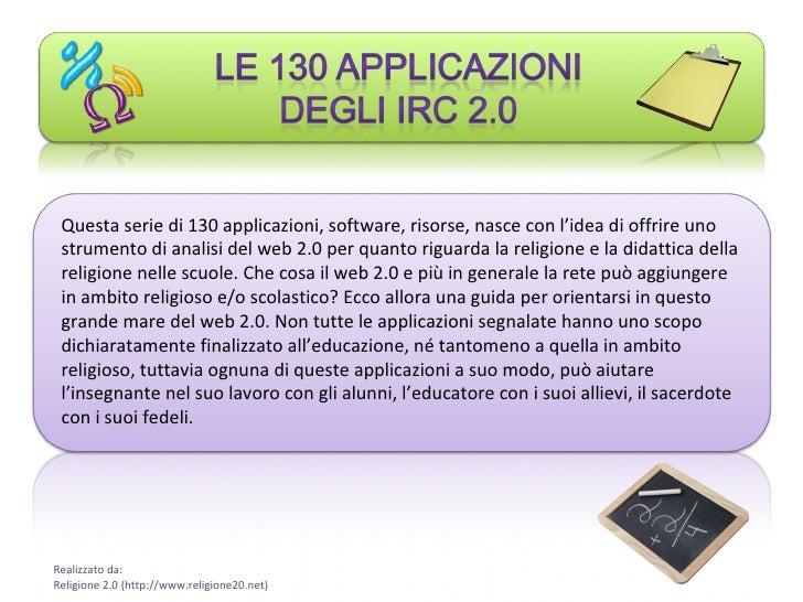 Questa serie di 130 applicazioni, software, risorse, nasce con l'idea di offrire uno strumento di analisi del web 2.0 per ...