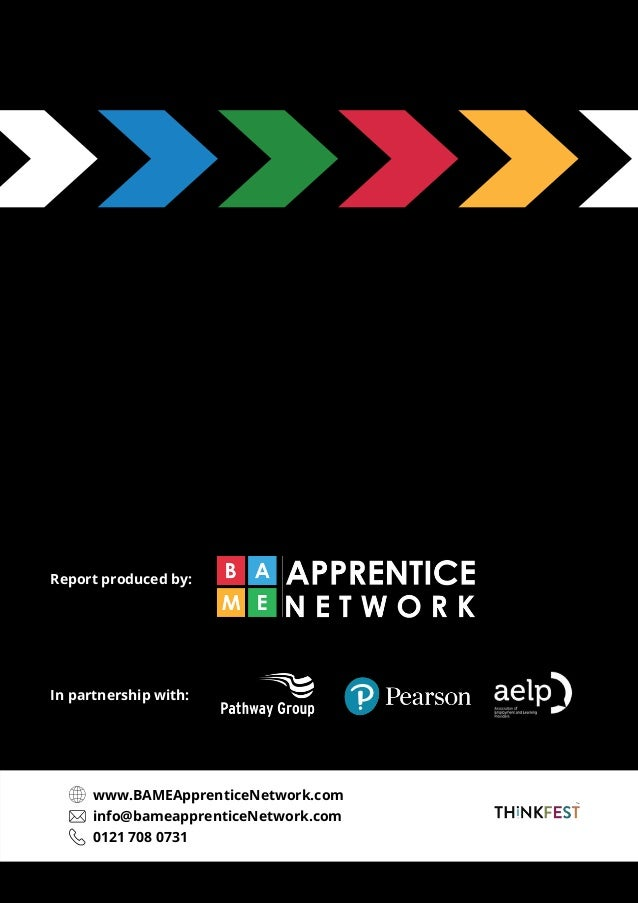 In partnership with: Report produced by: www.BAMEApprenticeNetwork.com info@bameapprenticeNetwork.com 0121 708 0731