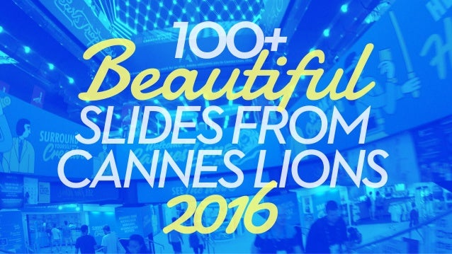 SLIDESFROM CANNESLIONS Beautiful100+ 2016