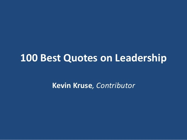 100 Best Quotes on Leadership Kevin Kruse, Contributor