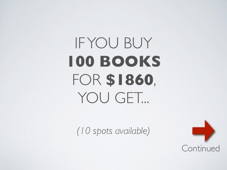 IF YOU BUY100 BOOKS FOR $1860,  YOU GET... (10 spots available)                        Continued