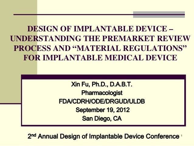 """1 DESIGN OF IMPLANTABLE DEVICE – UNDERSTANDING THE PREMARKET REVIEW PROCESS AND """"MATERIAL REGULATIONS"""" FOR IMPLANTABLE MED..."""