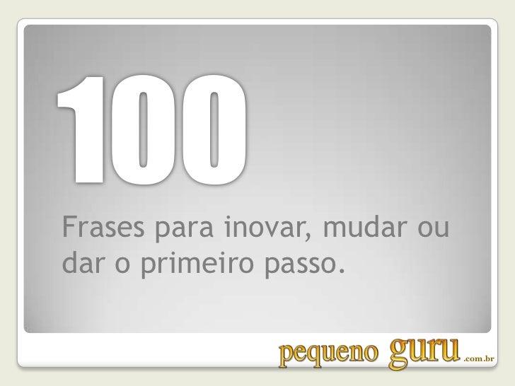 100<br />Frases para inovar, mudar ou <br />dar o primeiro passo.<br />.com.br<br />