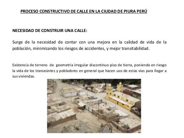 PROCESO CONSTRUCTIVO DE CALLE EN LA CIUDAD DE PIURA PERÚ NECESIDAD DE CONSTRUIR UNA CALLE: Surge de la necesidad de contar...