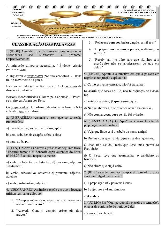 CLASSIFICAÇÃO DAS PALAVRAS 1. (IBGE) Assinale o par de frases em que as palavras sublinhadas são substantivo e pronome, re...