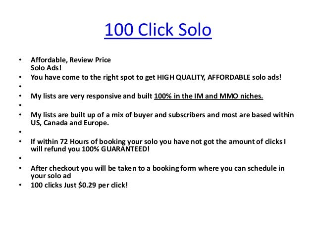 100 Click Solo•   Affordable, Review Price    Solo Ads!•   You have come to the right spot to get HIGH QUALITY, AFFORDABLE...