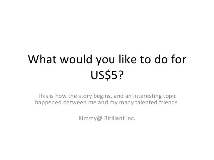 What would you like to do for US$5? This is how the story begins, and an interesting topic happened between me and my many...