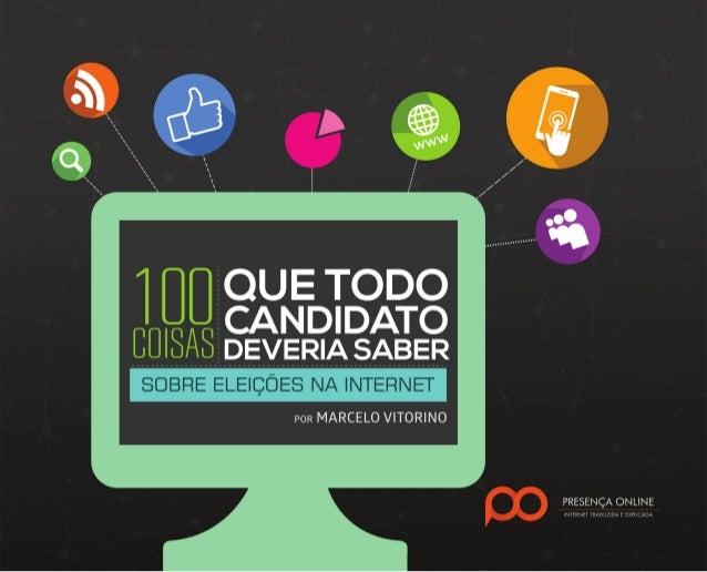 100 COISAS QUE TODO CANDIDATO DEVERIA SABER SOBRE ELEIÇÕES NA INTERNET 2 ÍNDICE • PREFÁCIO • 100 COISAS QUE TODO CANDIDATO...