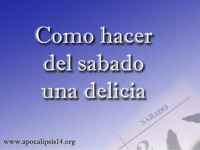 """Isaias 58:13 dice: """"Si retrajeres del día de reposo tu pie, de hacer tu voluntad en mi dia santo, y lo llamares delicia, s..."""