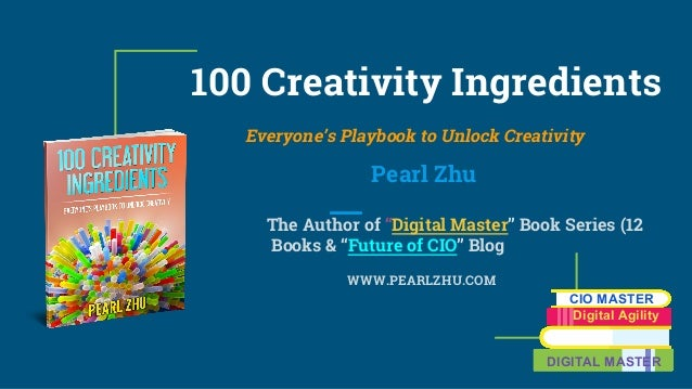 "100 Creativity Ingredients Everyone's Playbook to Unlock Creativity Pearl Zhu The Author of ""Digital Master"" Book Series (..."