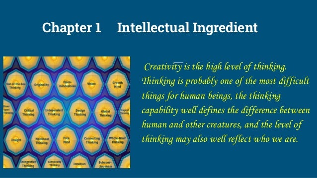 Chapter 1 Intellectual Ingredient Creativity is the high level of thinking. Thinking is probably one of the most difficult...