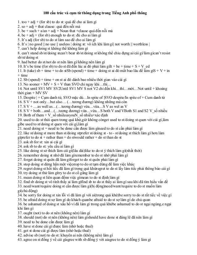 100 cấu trúc và cụm từ thông dụng trong Tiếng Anh phổ thông 1. too + adj + (for sb) to do st: quá để cho ai làm gì 2. so +...