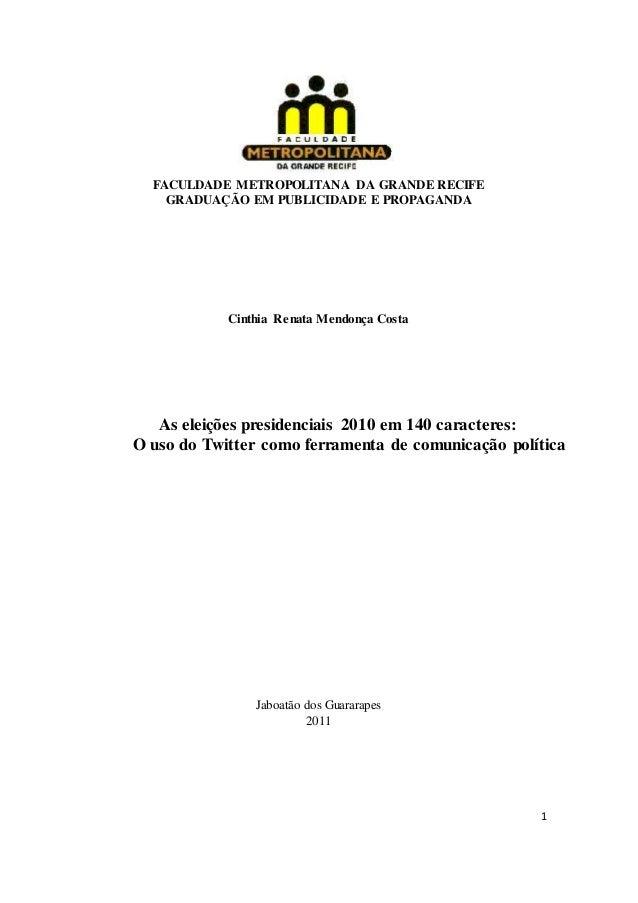 1 FACULDADE METROPOLITANA DA GRANDE RECIFE GRADUAÇÃO EM PUBLICIDADE E PROPAGANDA Cinthia Renata Mendonça Costa As eleições...