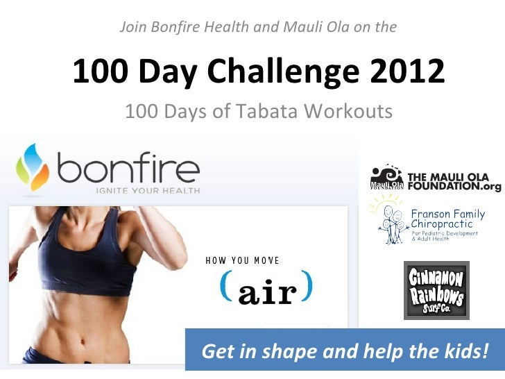 Join Bonfire Health and Mauli Ola on the100 Day Challenge 2012   100 Days of Tabata Workouts             Get in shape and ...