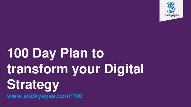 100 Day Plan to transform your Digital Strategy www.stickyeyes.com/100