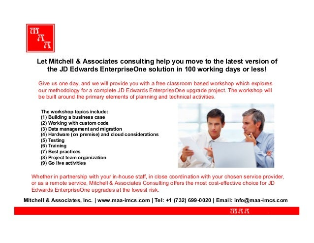 Let Mitchell & Associates consulting help you move to the latest version of the JD Edwards EnterpriseOne solution in 100 w...