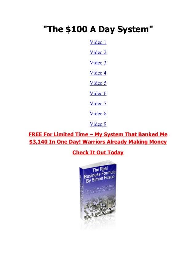 """The $100 A Day System"" Video 1 Video 2 Video 3 Video 4 Video 5 Video 6 Video 7 Video 8 Video 9 FREE For Limited Time – My..."