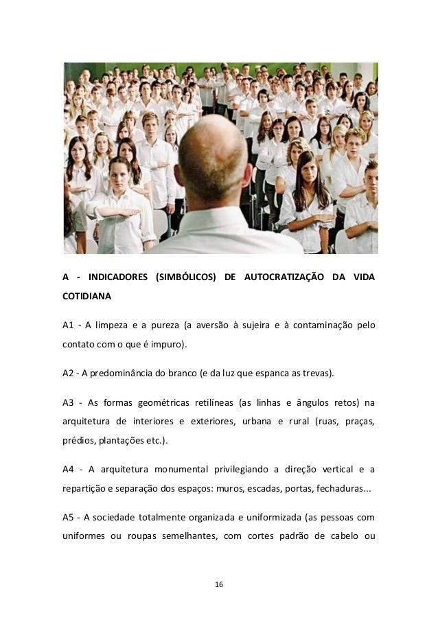 16 A - INDICADORES (SIMBÓLICOS) DE AUTOCRATIZAÇÃO DA VIDA COTIDIANA A1 - A limpeza e a pureza (a aversão à sujeira e à con...