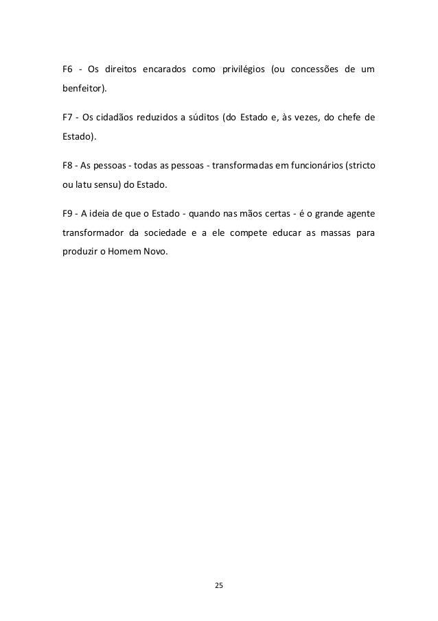 25 F6 - Os direitos encarados como privilégios (ou concessões de um benfeitor). F7 - Os cidadãos reduzidos a súditos (do E...