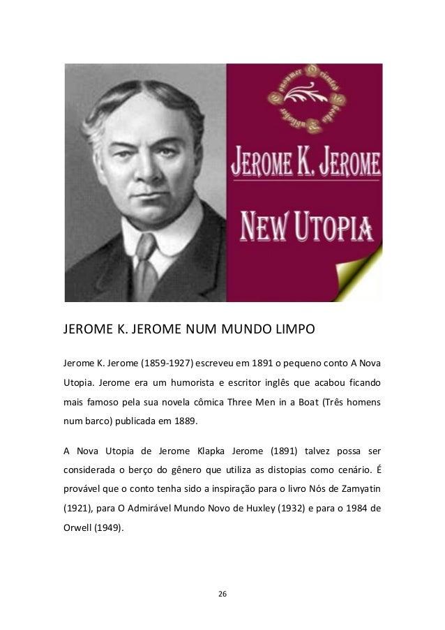 26 JEROME K. JEROME NUM MUNDO LIMPO Jerome K. Jerome (1859-1927) escreveu em 1891 o pequeno conto A Nova Utopia. Jerome er...