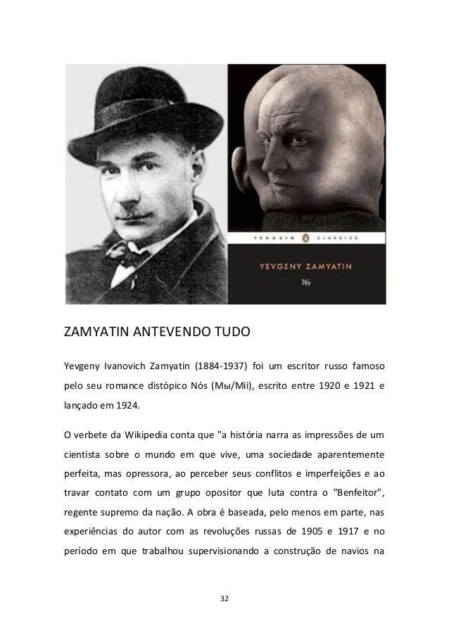 32 ZAMYATIN ANTEVENDO TUDO Yevgeny Ivanovich Zamyatin (1884-1937) foi um escritor russo famoso pelo seu romance distópico ...