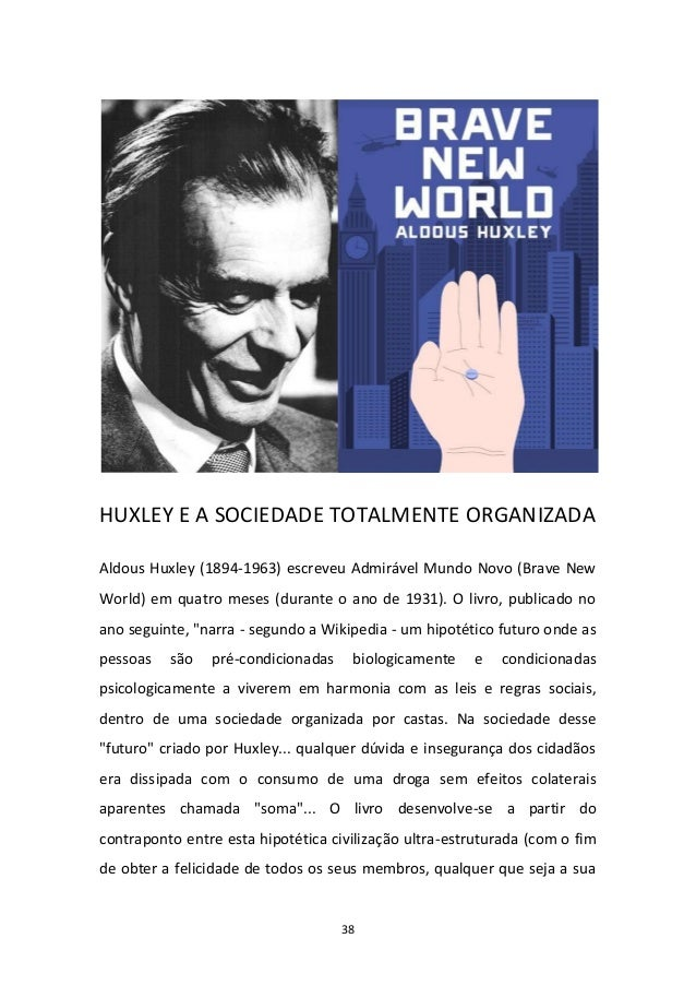 38 HUXLEY E A SOCIEDADE TOTALMENTE ORGANIZADA Aldous Huxley (1894-1963) escreveu Admirável Mundo Novo (Brave New World) em...