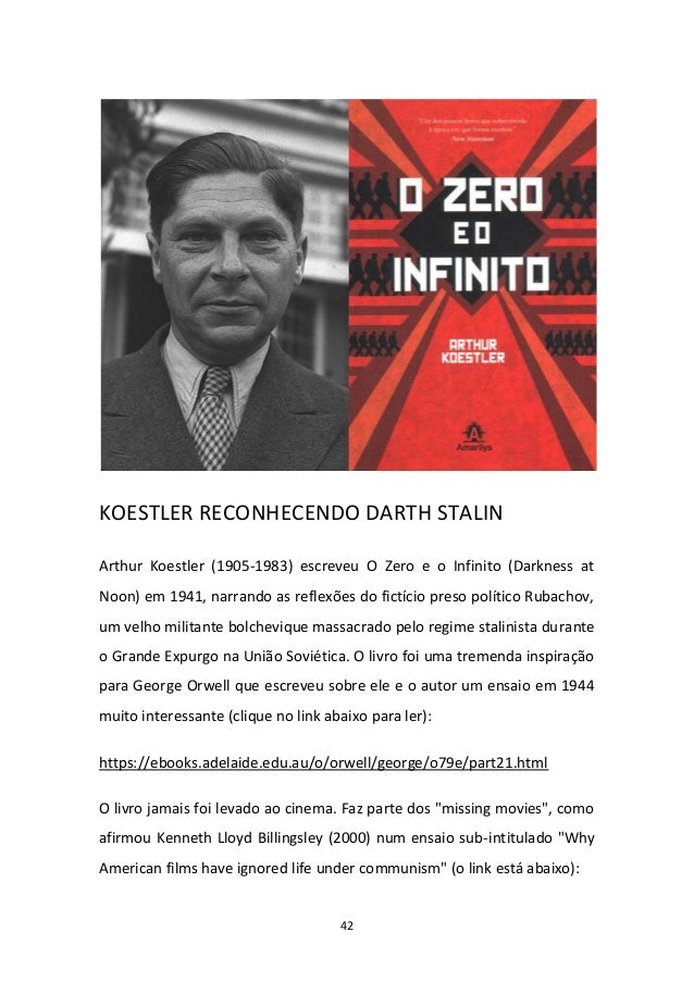 42 KOESTLER RECONHECENDO DARTH STALIN Arthur Koestler (1905-1983) escreveu O Zero e o Infinito (Darkness at Noon) em 1941,...