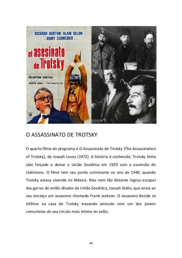 44 O ASSASSINATO DE TROTSKY O quarto filme do programa é O Assassinato de Trotsky (The Assassination of Trotsky), de Josep...