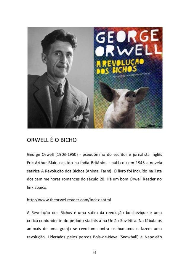 46 ORWELL É O BICHO George Orwell (1903-1950) - pseudônimo do escritor e jornalista inglês Eric Arthur Blair, nascido na Í...