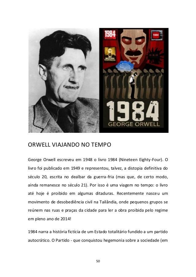 50 ORWELL VIAJANDO NO TEMPO George Orwell escreveu em 1948 o livro 1984 (Nineteen Eighty-Four). O livro foi publicado em 1...