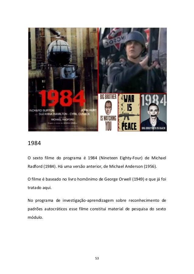 53 1984 O sexto filme do programa é 1984 (Nineteen Eighty-Four) de Michael Radford (1984). Há uma versão anterior, de Mich...
