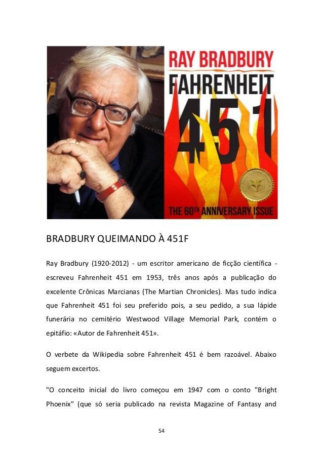 54 BRADBURY QUEIMANDO À 451F Ray Bradbury (1920-2012) - um escritor americano de ficção científica - escreveu Fahrenheit 4...