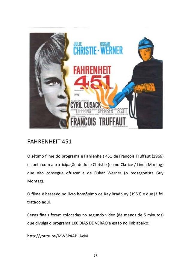 57 FAHRENHEIT 451 O sétimo filme do programa é Fahrenheit 451 de François Truffaut (1966) e conta com a participação de Ju...