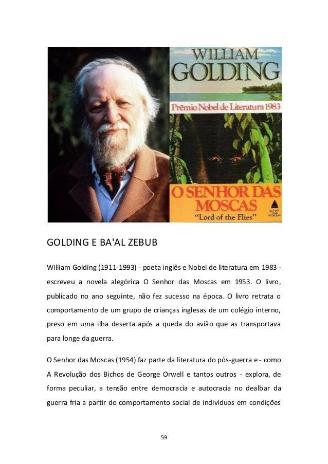 59 GOLDING E BA'AL ZEBUB William Golding (1911-1993) - poeta inglês e Nobel de literatura em 1983 - escreveu a novela aleg...