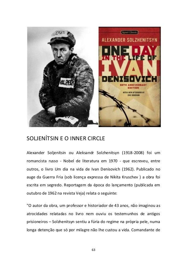 63 SOLJENÍTSIN E O INNER CIRCLE Alexander Soljenítsin ou Aleksandr Solzhenitsyn (1918-2008) foi um romancista russo - Nobe...