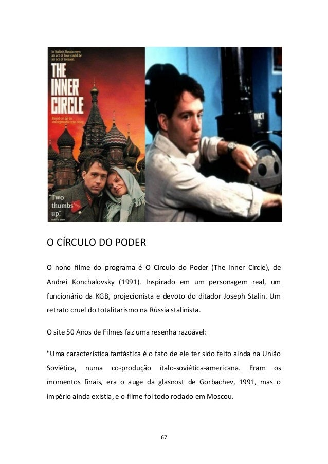 67 O CÍRCULO DO PODER O nono filme do programa é O Círculo do Poder (The Inner Circle), de Andrei Konchalovsky (1991). Ins...