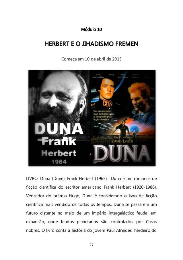 27  Módulo 10  HHEERRBBEERRTT EE OO JJIIHHAADDIISSMMOO FFRREEMMEENN  Começa em 10 de abril de 2015  LIVRO: Duna (Dune). Fr...