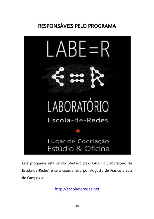 30  RREESSPPOONNSSÁÁVVEEIISS PPEELLOO PPRROOGGRRAAMMAA  Este programa está sendo ofertado pelo LABE=R (Laboratório da Esco...