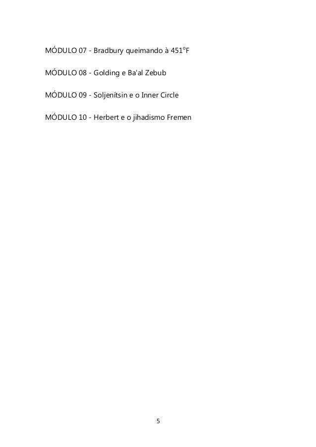 5  MÓDULO 07 - Bradbury queimando à 451oF  MÓDULO 08 - Golding e Ba'al Zebub  MÓDULO 09 - Soljenítsin e o Inner Circle  MÓ...