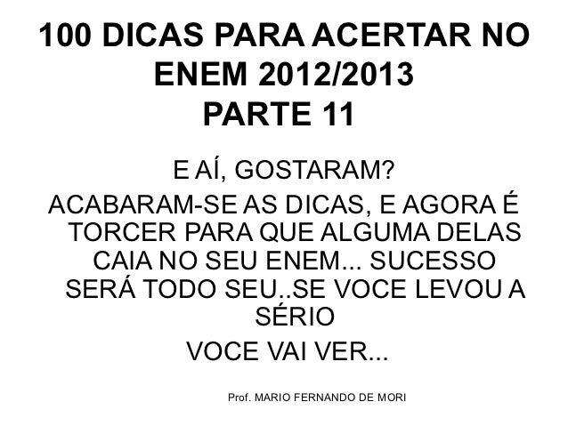 100 DICAS PARA ACERTAR NO       ENEM 2012/2013         PARTE 11         E AÍ, GOSTARAM?ACABARAM-SE AS DICAS, E AGORA É TOR...