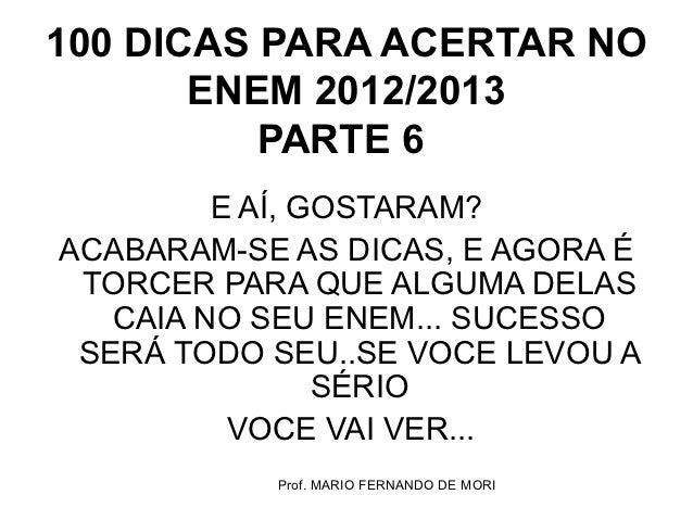 100 DICAS PARA ACERTAR NO       ENEM 2012/2013          PARTE 6         E AÍ, GOSTARAM?ACABARAM-SE AS DICAS, E AGORA É TOR...