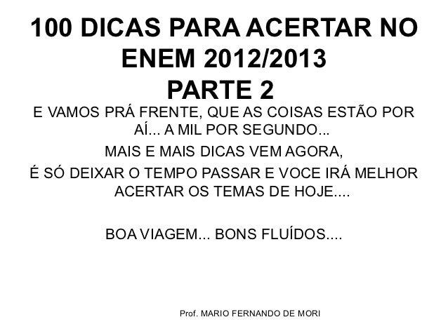 100 DICAS PARA ACERTAR NO       ENEM 2012/2013          PARTE 2E VAMOS PRÁ FRENTE, QUE AS COISAS ESTÃO POR            AÍ.....