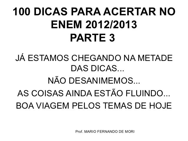 100 DICAS PARA ACERTAR NO       ENEM 2012/2013          PARTE 3JÁ ESTAMOS CHEGANDO NA METADE            DAS DICAS...      ...